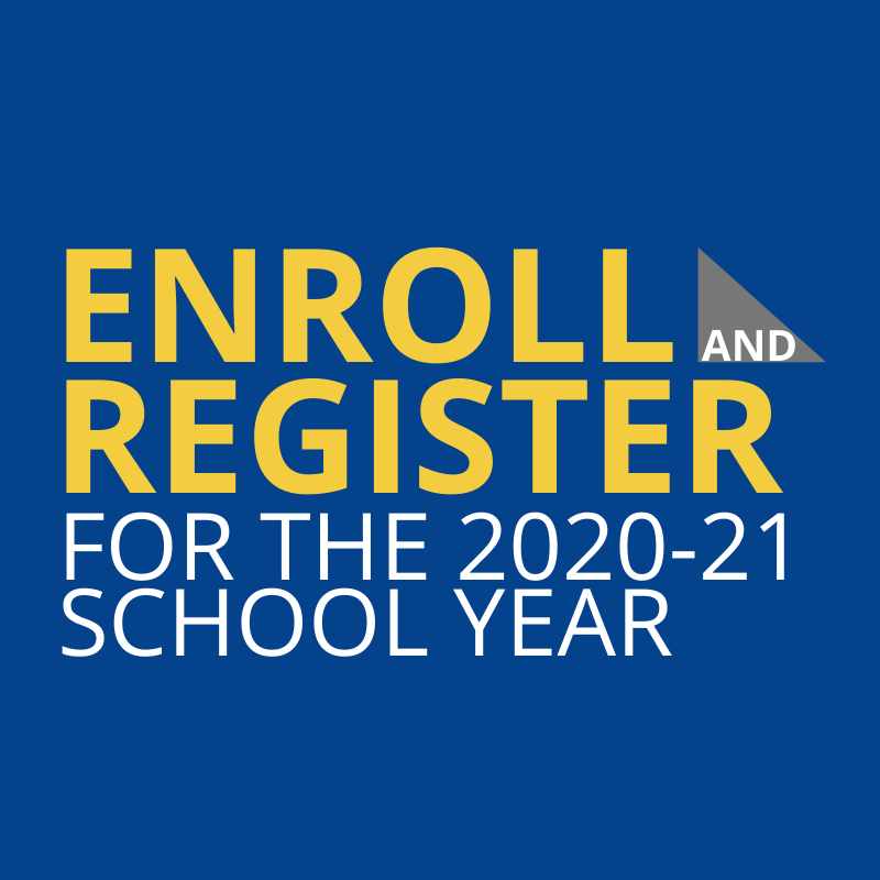 ENROLL YOUR STUDENT FOR THE 2020 - 21 SCHOOL YEAR